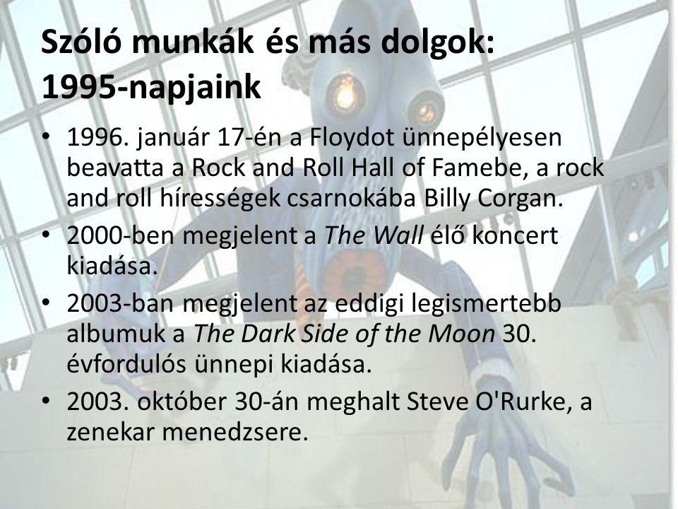 Szóló munkák és más dolgok: 1995-napjaink 1996. január 17-én a Floydot ünnepélyesen beavatta a Rock and Roll Hall of Famebe, a rock and roll híressége