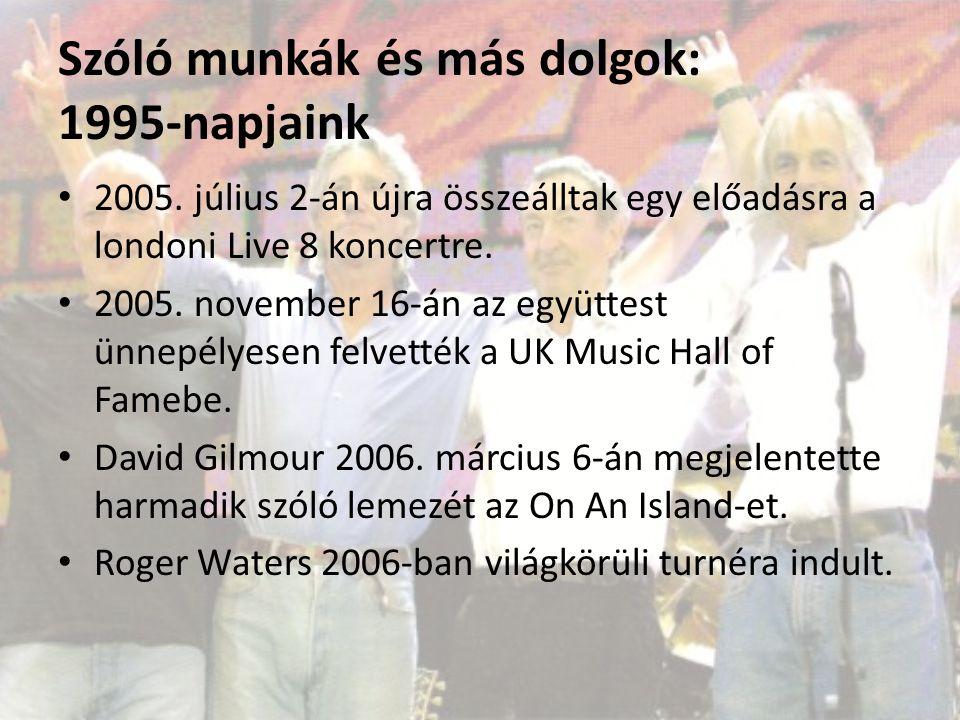 Szóló munkák és más dolgok: 1995-napjaink 2005. július 2-án újra összeálltak egy előadásra a londoni Live 8 koncertre. 2005. november 16-án az együtte