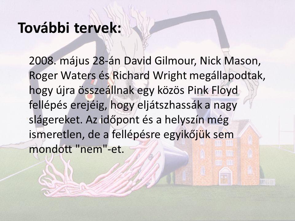 További tervek: 2008. május 28-án David Gilmour, Nick Mason, Roger Waters és Richard Wright megállapodtak, hogy újra összeállnak egy közös Pink Floyd