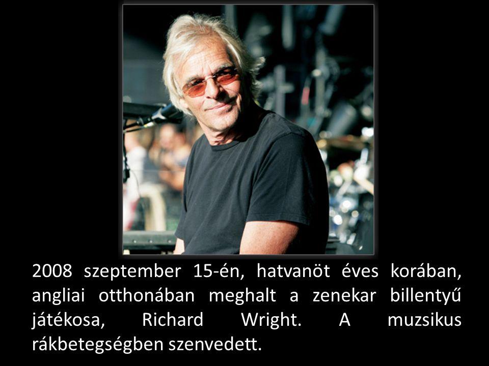 2008 szeptember 15-én, hatvanöt éves korában, angliai otthonában meghalt a zenekar billentyű játékosa, Richard Wright. A muzsikus rákbetegségben szenv