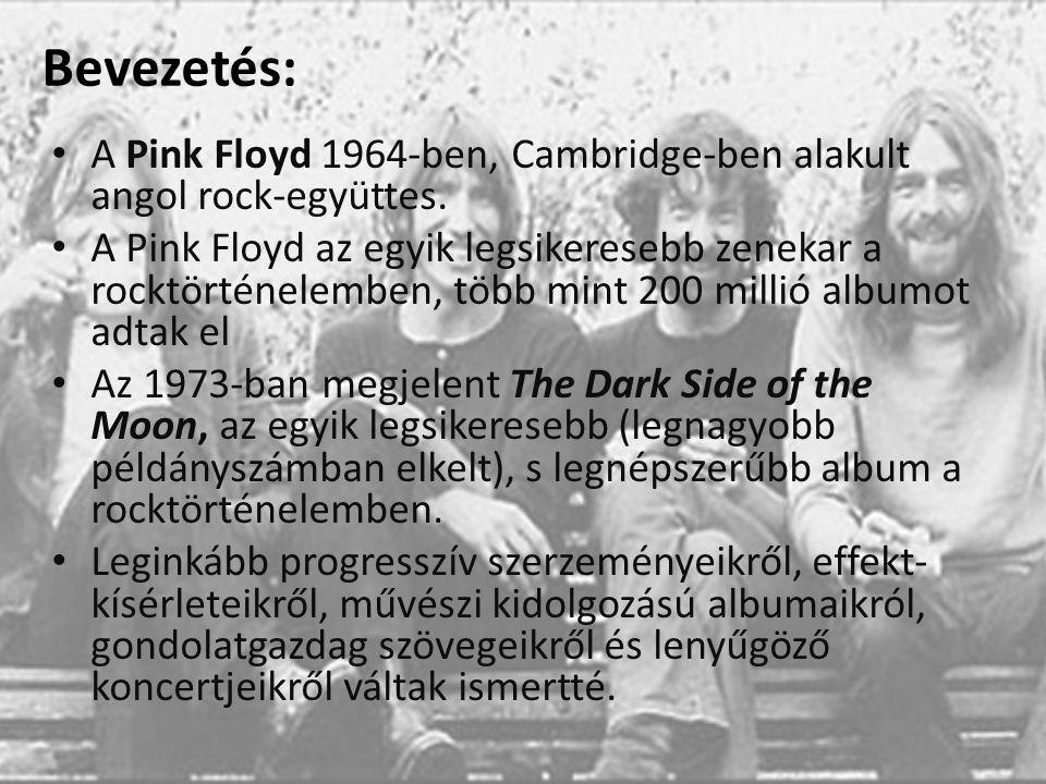 Bevezetés: A Pink Floyd 1964-ben, Cambridge-ben alakult angol rock-együttes. A Pink Floyd az egyik legsikeresebb zenekar a rocktörténelemben, több min