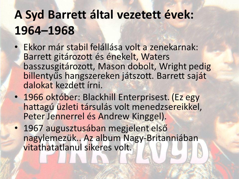 A Syd Barrett által vezetett évek: 1964–1968 Ekkor már stabil felállása volt a zenekarnak: Barrett gitározott és énekelt, Waters basszusgitározott, Ma