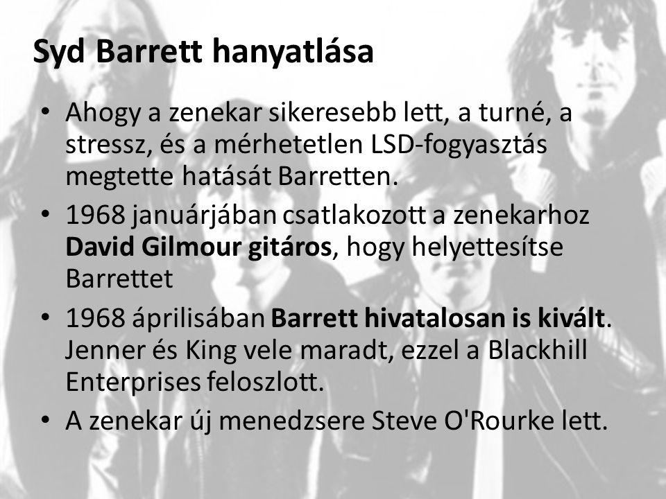 Syd Barrett hanyatlása Ahogy a zenekar sikeresebb lett, a turné, a stressz, és a mérhetetlen LSD-fogyasztás megtette hatását Barretten. 1968 januárjáb