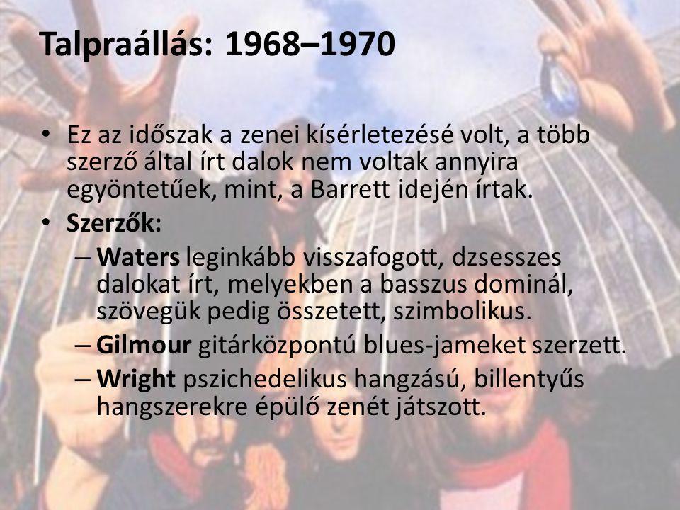 Talpraállás: 1968–1970 Ez az időszak a zenei kísérletezésé volt, a több szerző által írt dalok nem voltak annyira egyöntetűek, mint, a Barrett idején