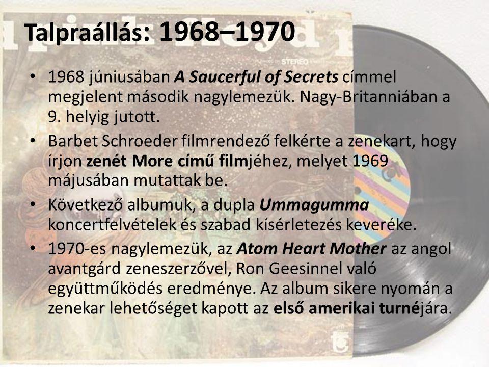 Talpraállás : 1968–1970 1968 júniusában A Saucerful of Secrets címmel megjelent második nagylemezük. Nagy-Britanniában a 9. helyig jutott. Barbet Schr