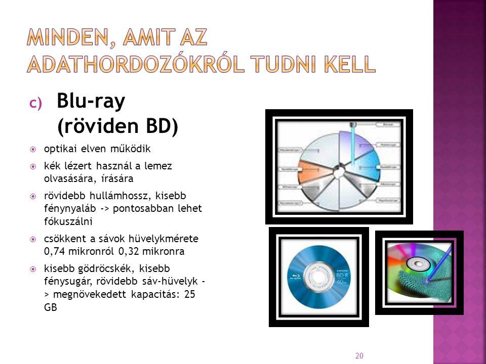 c) Blu-ray (röviden BD)  optikai elven működik  kék lézert használ a lemez olvasására, írására  rövidebb hullámhossz, kisebb fénynyaláb -> pontosab