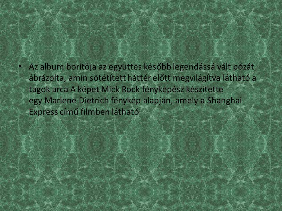 Az album borítója az együttes később legendássá vált pózát ábrázolta, amin sötétített háttér előtt megvilágítva látható a tagok arca A képet Mick Rock fényképész készítette egy Marlene Dietrich fénykép alapján, amely a Shanghai Express című filmben látható