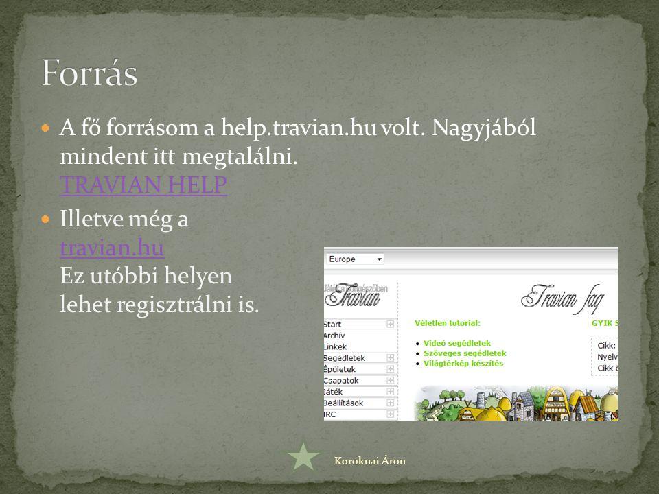 A fő forrásom a help.travian.hu volt. Nagyjából mindent itt megtalálni. TRAVIAN HELP TRAVIAN HELP Illetve még a travian.hu Ez utóbbi helyen lehet regi