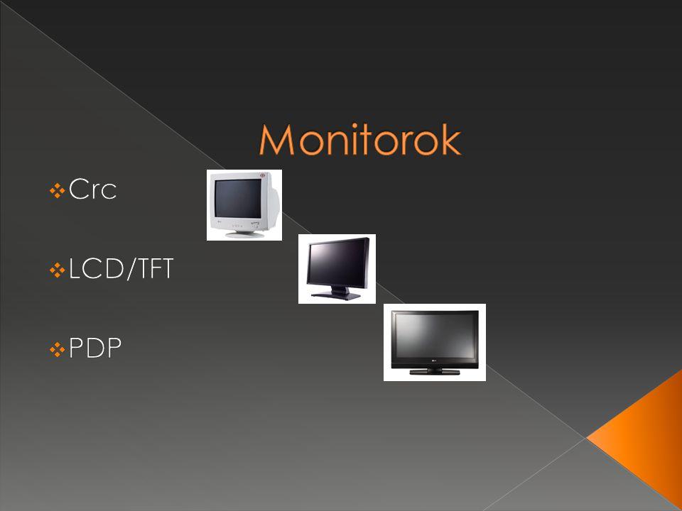  CRC › Előny:  jó képet produkál › Hátrány:  magas hőtermelés  nagy méret  magas fogyasztás  LCD/TFT › Előny:  kis méret és súly  alacsony fogyasztás › Hátrány:  háttérvilágítást igényel  pixelhibák