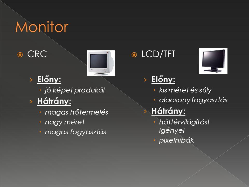  CRC › Előny:  jó képet produkál › Hátrány:  magas hőtermelés  nagy méret  magas fogyasztás  LCD/TFT › Előny:  kis méret és súly  alacsony fog