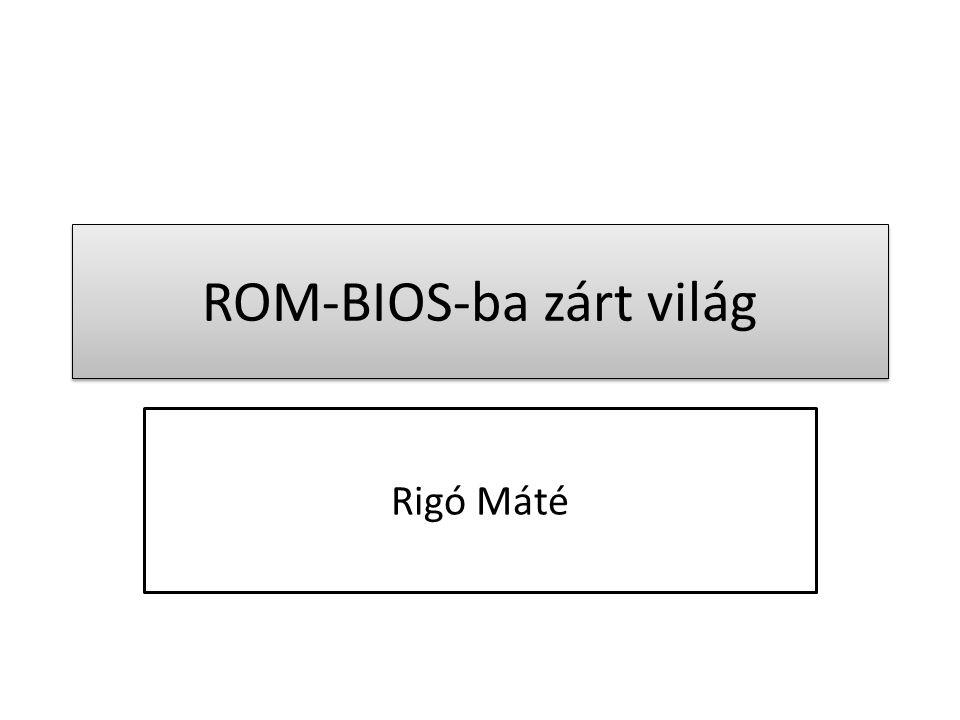 ROM-BIOS-ba zárt világ Rigó Máté