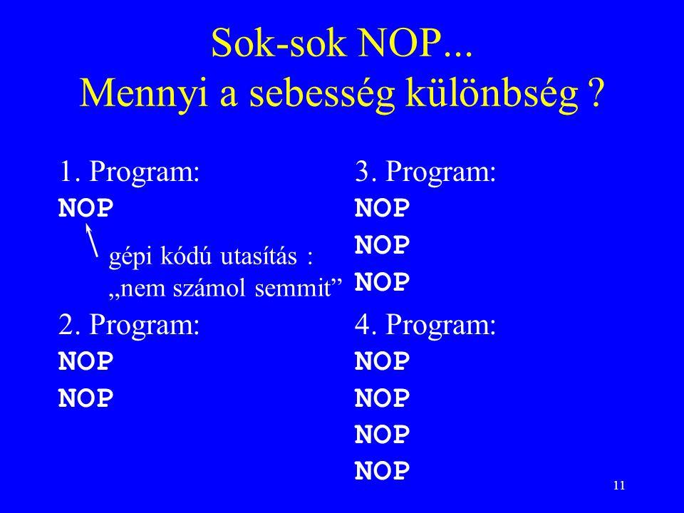 """11 Sok-sok NOP... Mennyi a sebesség különbség ? 1. Program: NOP 2. Program: NOP 3. Program: NOP 4. Program: NOP gépi kódú utasítás : """"nem számol semmi"""