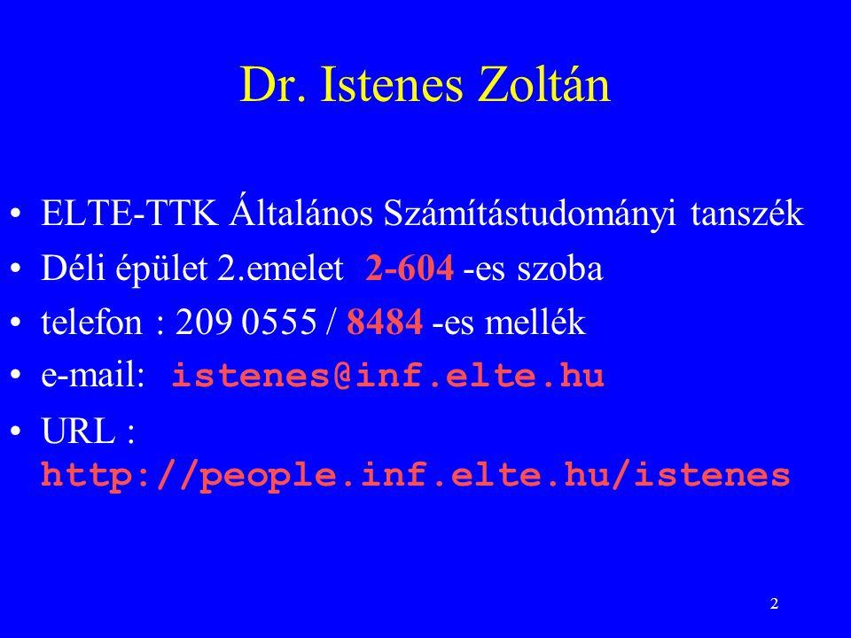 2 Dr. Istenes Zoltán ELTE-TTK Általános Számítástudományi tanszék Déli épület 2.emelet 2-604 -es szoba telefon : 209 0555 / 8484 -es mellék e-mail: is