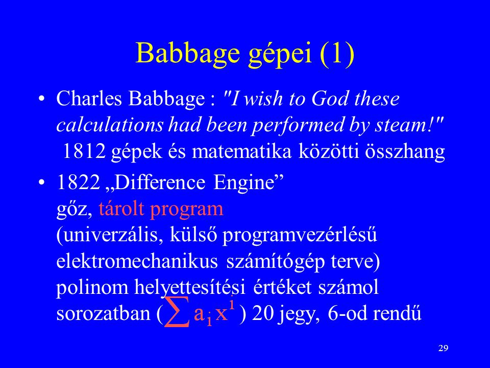 29 Babbage gépei (1) Charles Babbage :