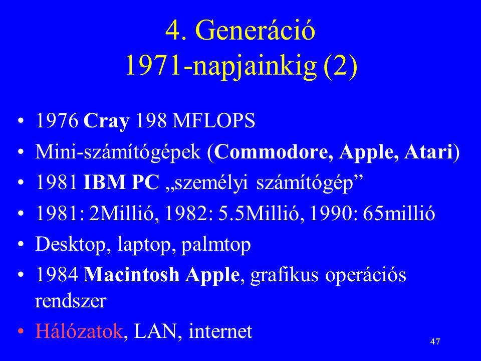 """47 4. Generáció 1971-napjainkig (2) 1976 Cray 198 MFLOPS Mini-számítógépek (Commodore, Apple, Atari) 1981 IBM PC """"személyi számítógép"""" 1981: 2Millió,"""