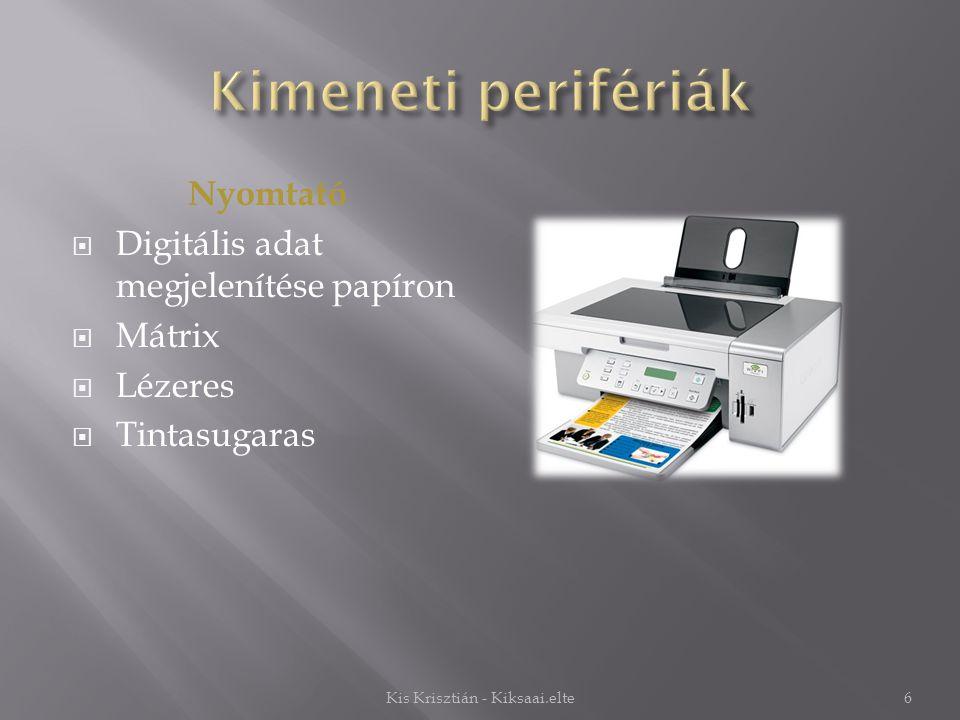 Nyomtató  Digitális adat megjelenítése papíron  Mátrix  Lézeres  Tintasugaras 6Kis Krisztián - Kiksaai.elte