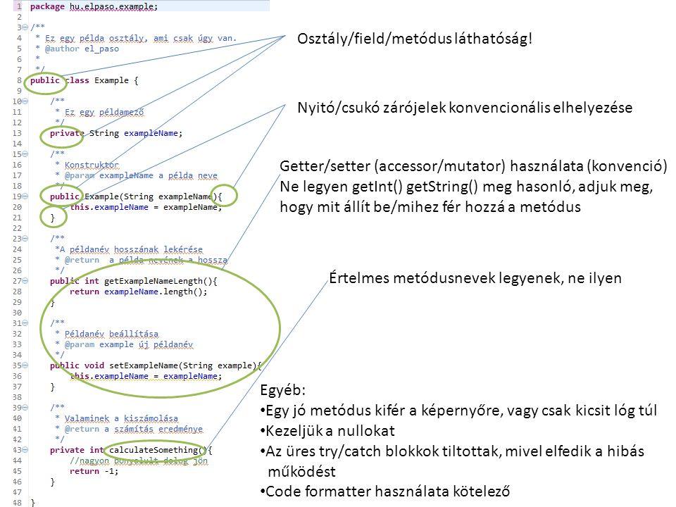 Getter/setter (accessor/mutator) használata (konvenció) Ne legyen getInt() getString() meg hasonló, adjuk meg, hogy mit állít be/mihez fér hozzá a metódus Osztály/field/metódus láthatóság.