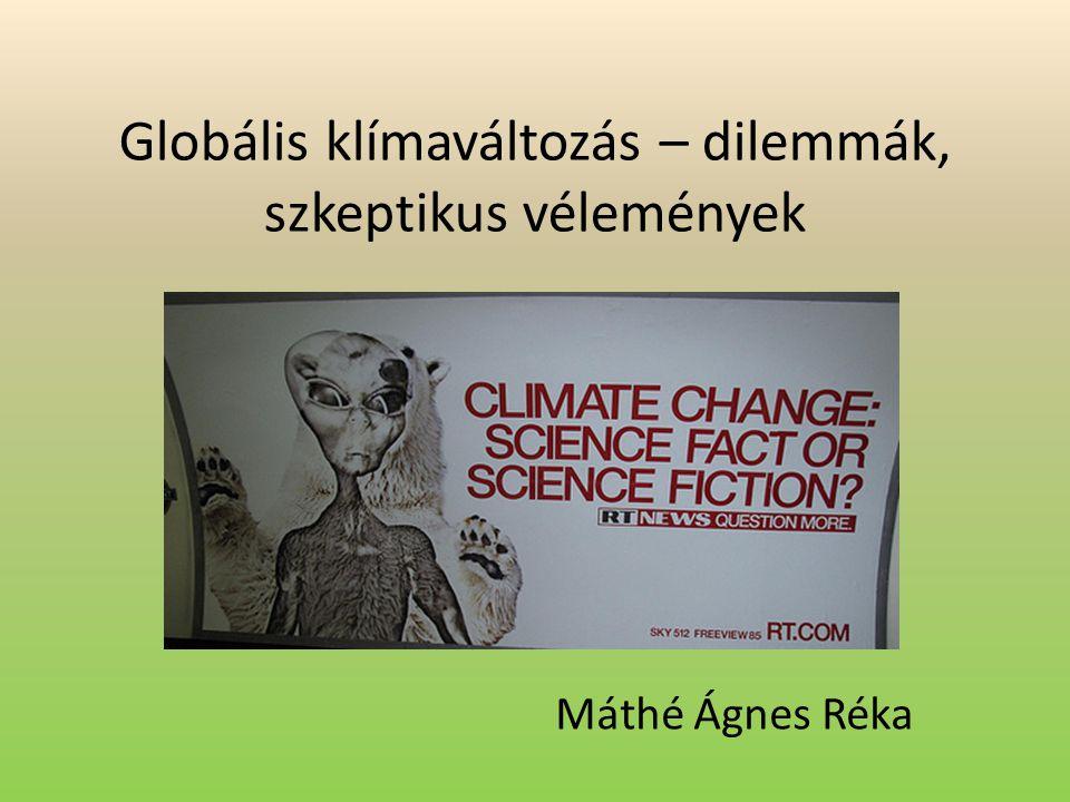 Globális klímaváltozás – dilemmák, szkeptikus vélemények Máthé Ágnes Réka