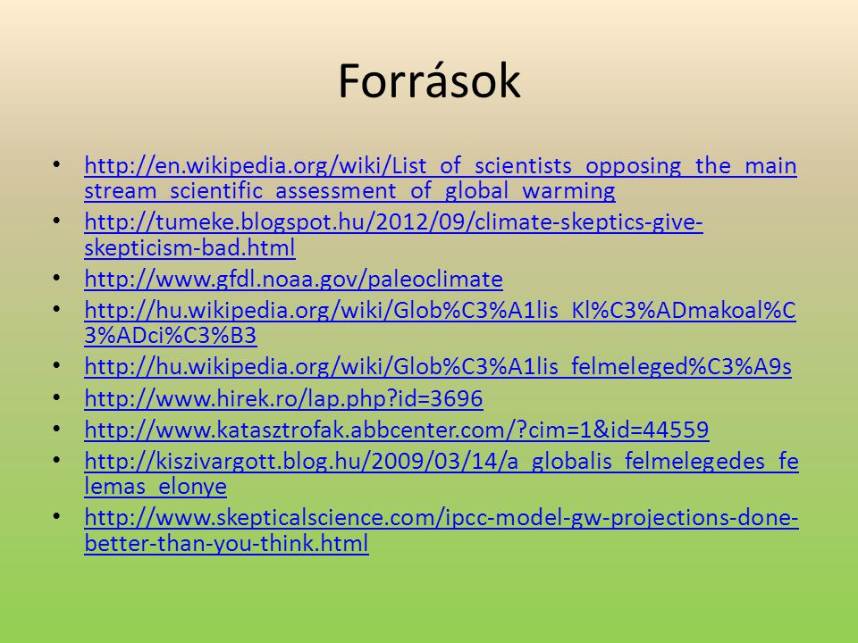 Források http://en.wikipedia.org/wiki/List_of_scientists_opposing_the_main stream_scientific_assessment_of_global_warming http://en.wikipedia.org/wiki
