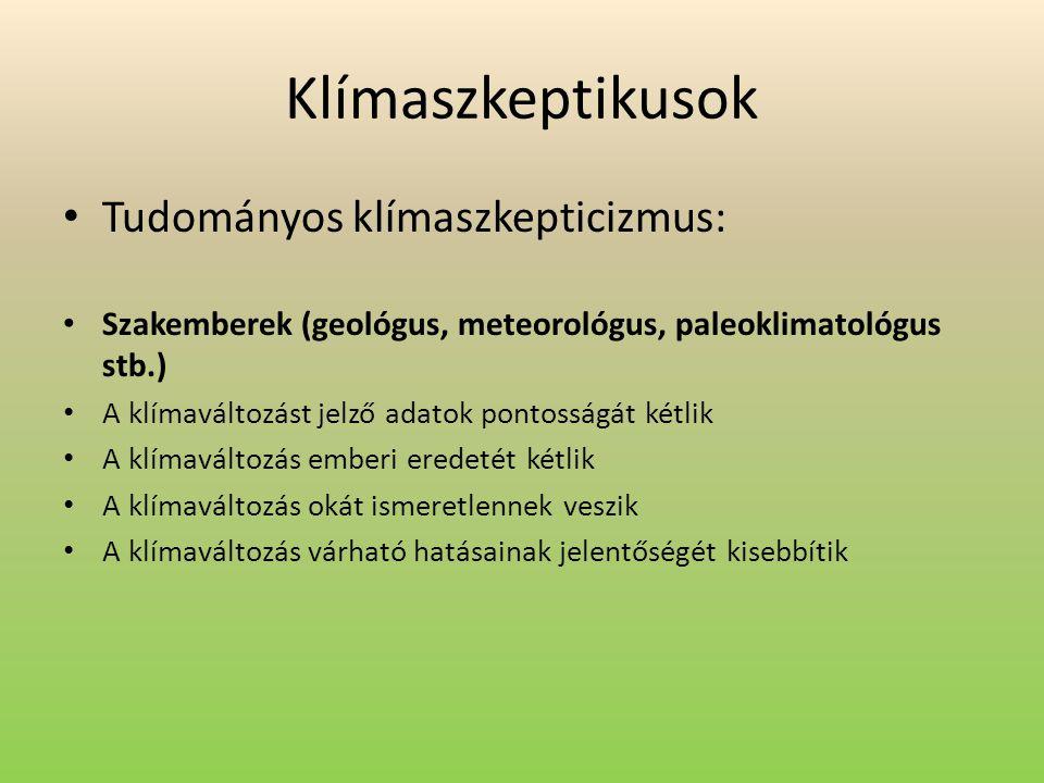 Klímaszkeptikusok Tudományos klímaszkepticizmus: Szakemberek (geológus, meteorológus, paleoklimatológus stb.) A klímaváltozást jelző adatok pontosságá