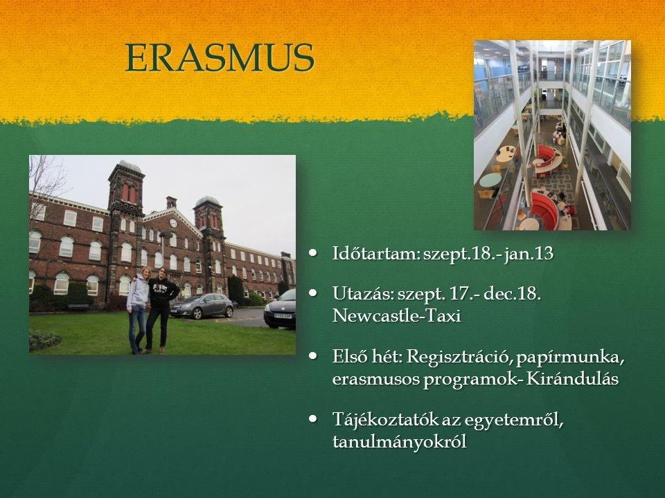 ERASMUS Időtartam: szept.18.- jan.13 Időtartam: szept.18.- jan.13 Utazás: szept. 17.- dec.18. Newcastle-Taxi Utazás: szept. 17.- dec.18. Newcastle-Tax