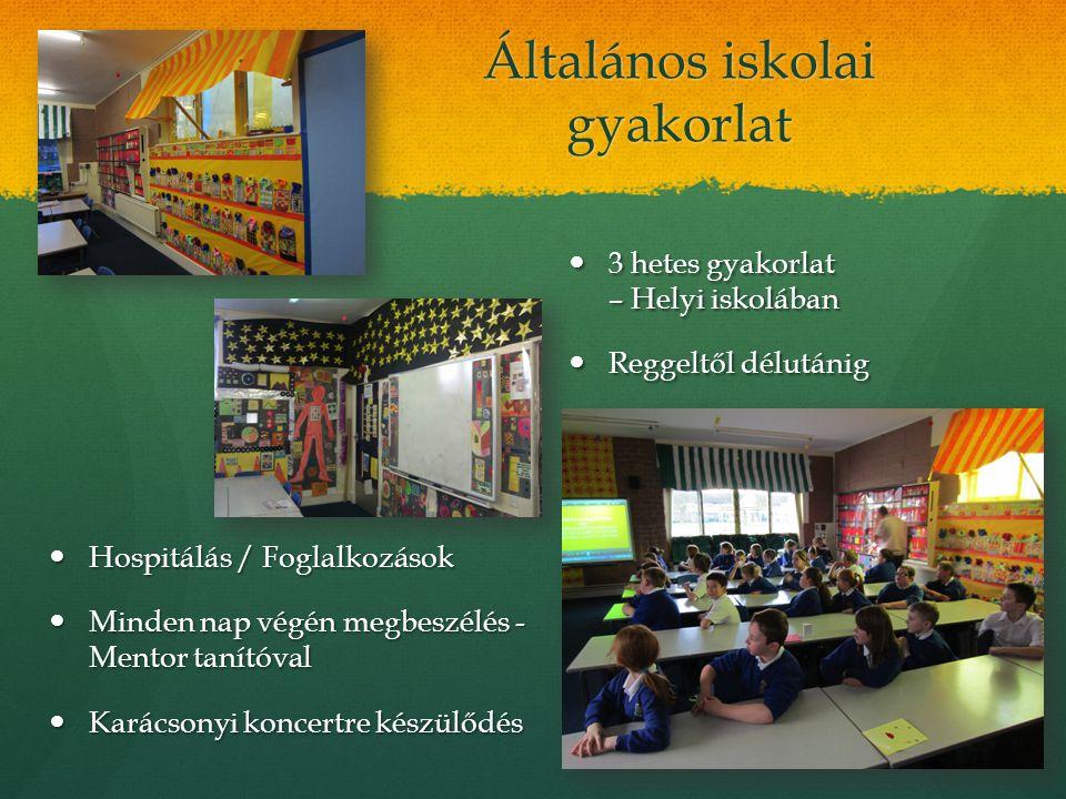 Általános iskolai gyakorlat 3 hetes gyakorlat – Helyi iskolában 3 hetes gyakorlat – Helyi iskolában Reggeltől délutánig Reggeltől délutánig Hospitálás