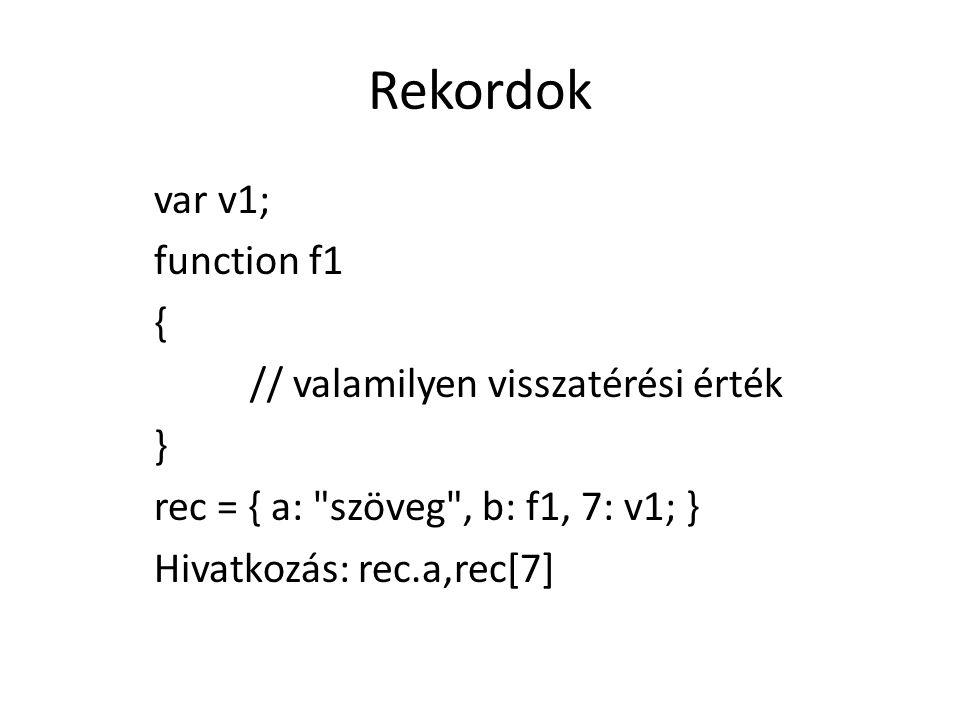 Rekordok var v1; function f1 { // valamilyen visszatérési érték } rec = { a: