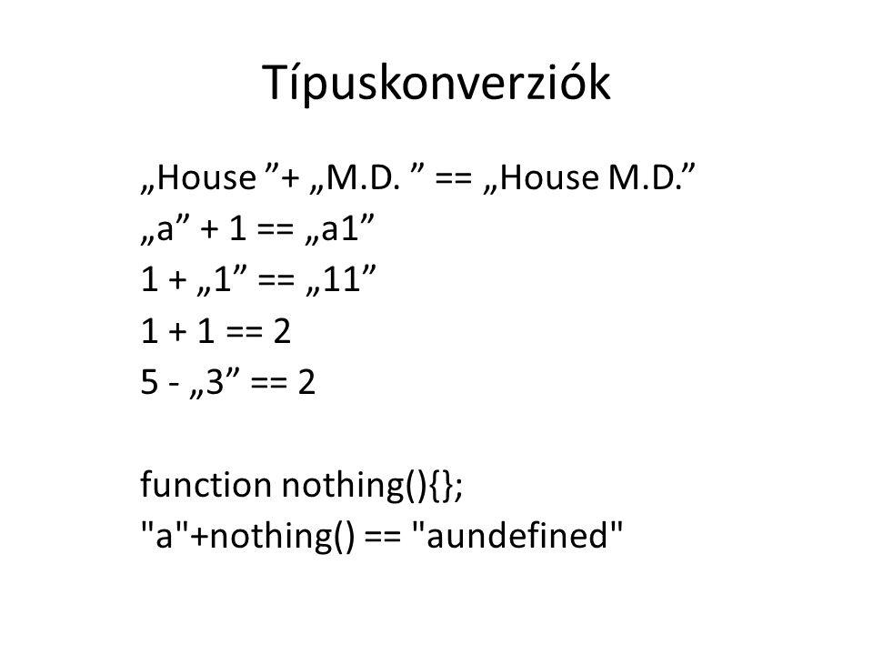 """Típuskonverziók """"House """"+ """"M.D. """" == """"House M.D."""" """"a"""" + 1 == """"a1"""" 1 + """"1"""" == """"11"""" 1 + 1 == 2 5 - """"3"""" == 2 function nothing(){};"""