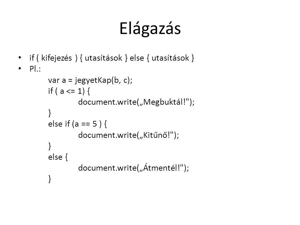 """Elágazás if ( kifejezés ) { utasítások } else { utasítások } Pl.: var a = jegyetKap(b, c); if ( a <= 1) { document.write(""""Megbuktál!"""