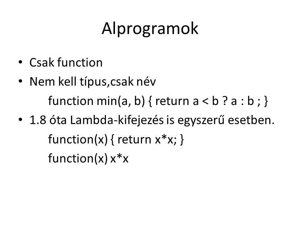 Alprogramok Csak function Nem kell típus,csak név function min(a, b) { return a < b ? a : b ; } 1.8 óta Lambda-kifejezés is egyszerű esetben. function