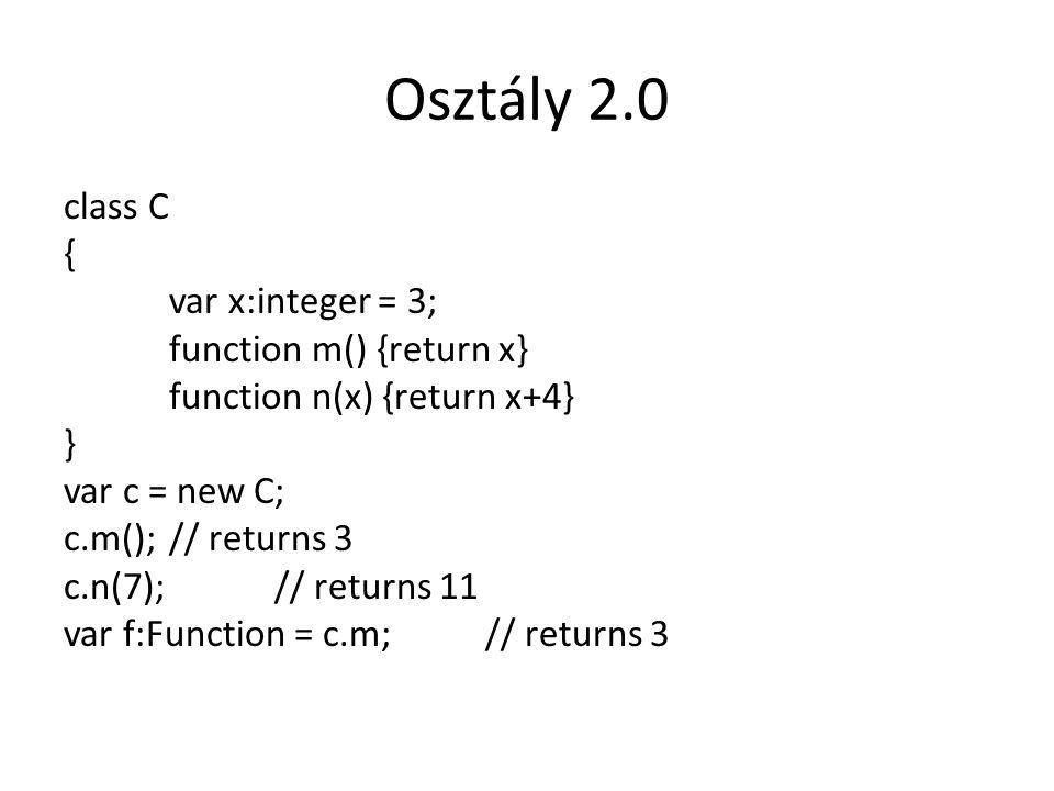 Osztály 2.0 class C { var x:integer = 3; function m() {return x} function n(x) {return x+4} } var c = new C; c.m(); // returns 3 c.n(7); // returns 11