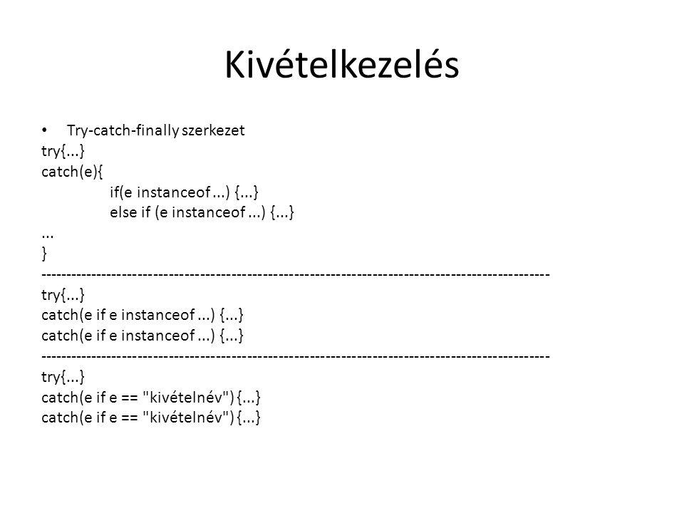 Kivételkezelés Try-catch-finally szerkezet try{...} catch(e){ if(e instanceof...) {...} else if (e instanceof...) {...}... } -------------------------