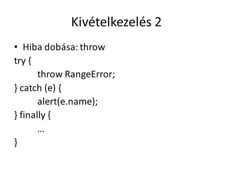 Kivételkezelés 2 Hiba dobása: throw try { throw RangeError; } catch (e) { alert(e.name); } finally { … }