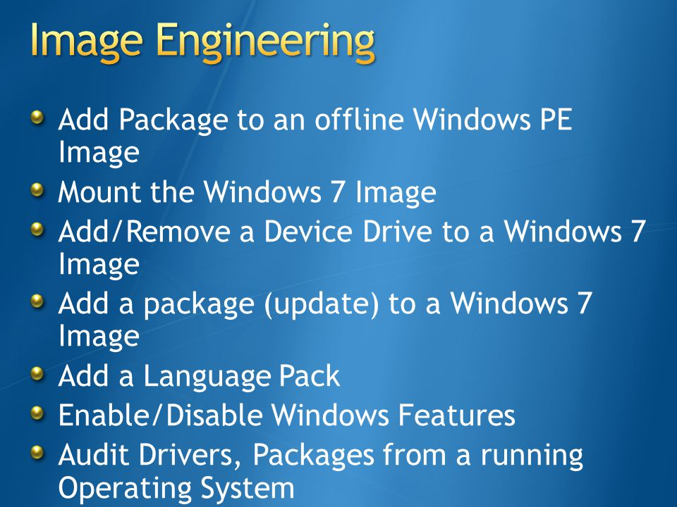 Add Package to an offline Windows PE Image Mount the Windows 7 Image Add/Remove a Device Drive to a Windows 7 Image Add a package (update) to a Window