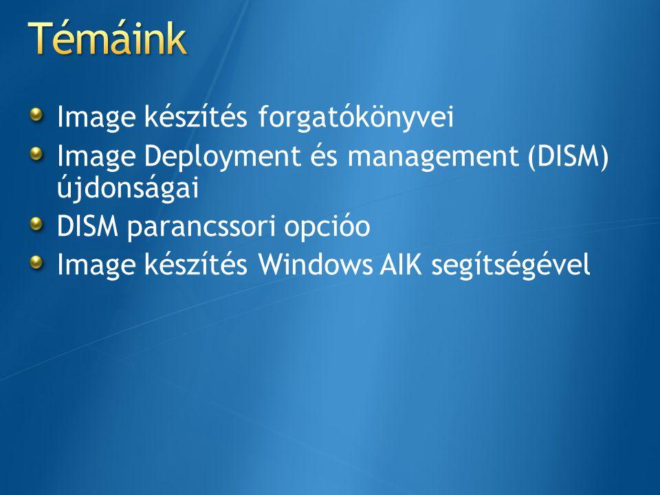 Offline image Windows PE Windows 7 Service an Online Image Windows 7 … mindegyikben segítségünkre lehet a DISM