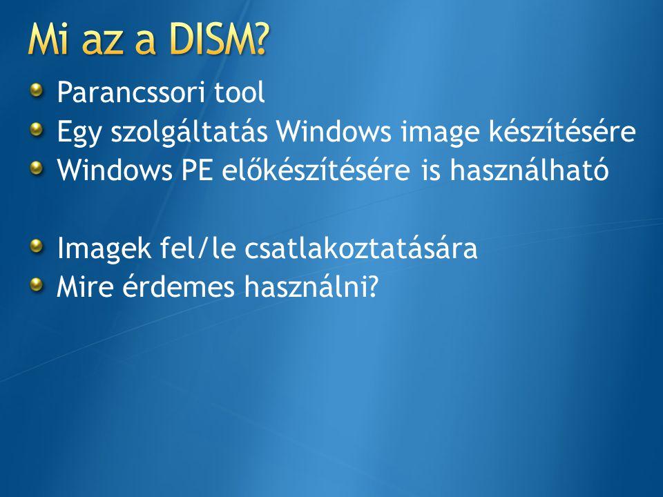 Parancssori tool Egy szolgáltatás Windows image készítésére Windows PE előkészítésére is használható Imagek fel/le csatlakoztatására Mire érdemes hasz