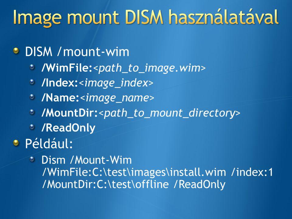 DISM /mount-wim /WimFile: /Index: /Name: /MountDir: /ReadOnly Például: Dism /Mount-Wim /WimFile:C:\test\images\install.wim /index:1 /MountDir:C:\test\