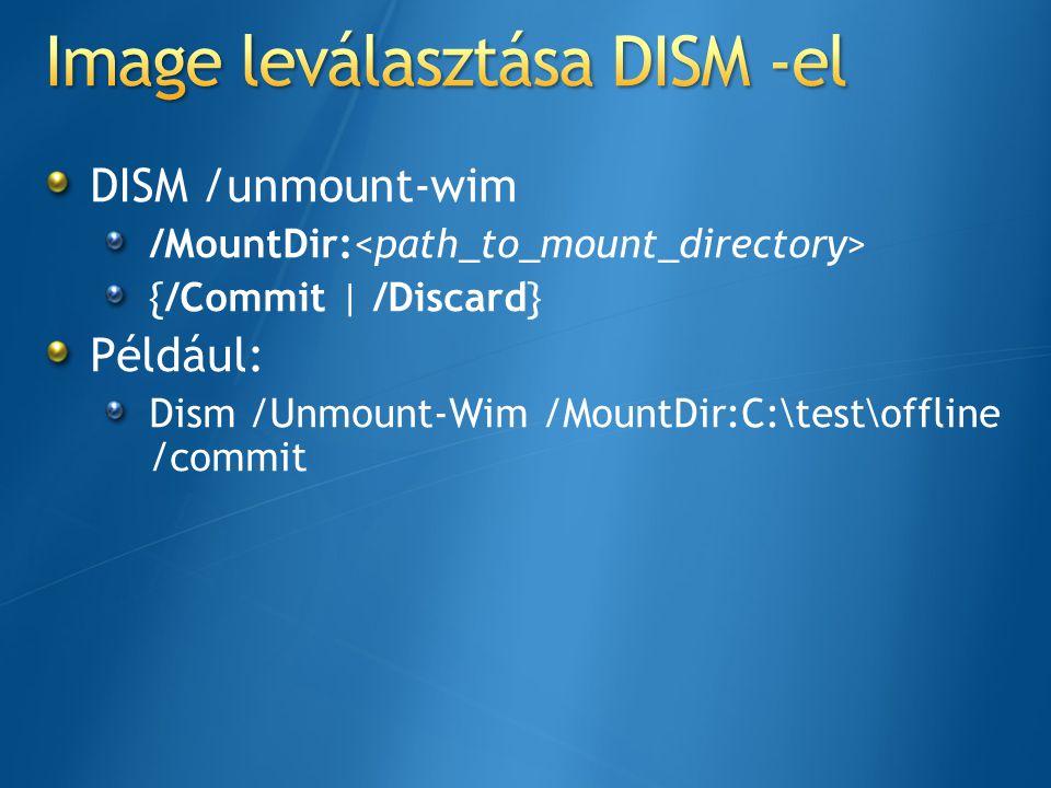 Driver hozzáadása az imagehez Dism /image:C:\test\offline /Add-Driver /driver:C:\test\drivers /recurse Dism /image:C:\test\offline /Add-Driver /driver:C:\test\drivers\mydriver.INF /ForceUnsigned Driver eltávolítása Dism /image: C:\test\offline /Remove-Driver /driver:oem1.inf /driver:oem2.inf