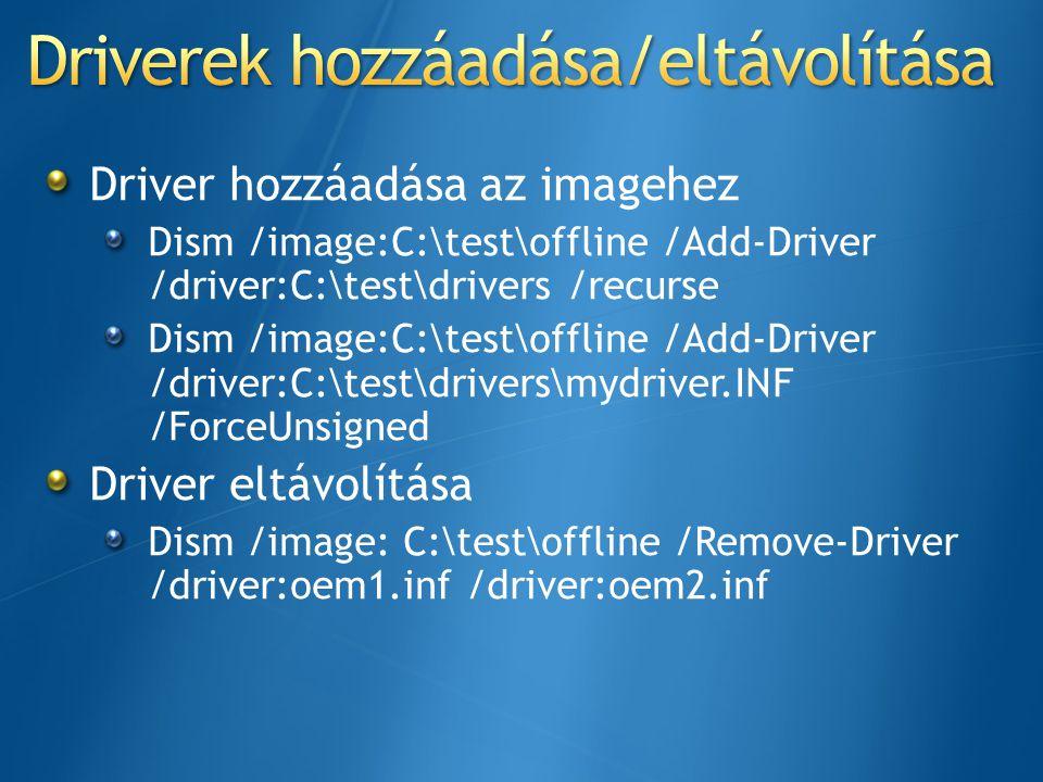 Driver hozzáadása az imagehez Dism /image:C:\test\offline /Add-Driver /driver:C:\test\drivers /recurse Dism /image:C:\test\offline /Add-Driver /driver