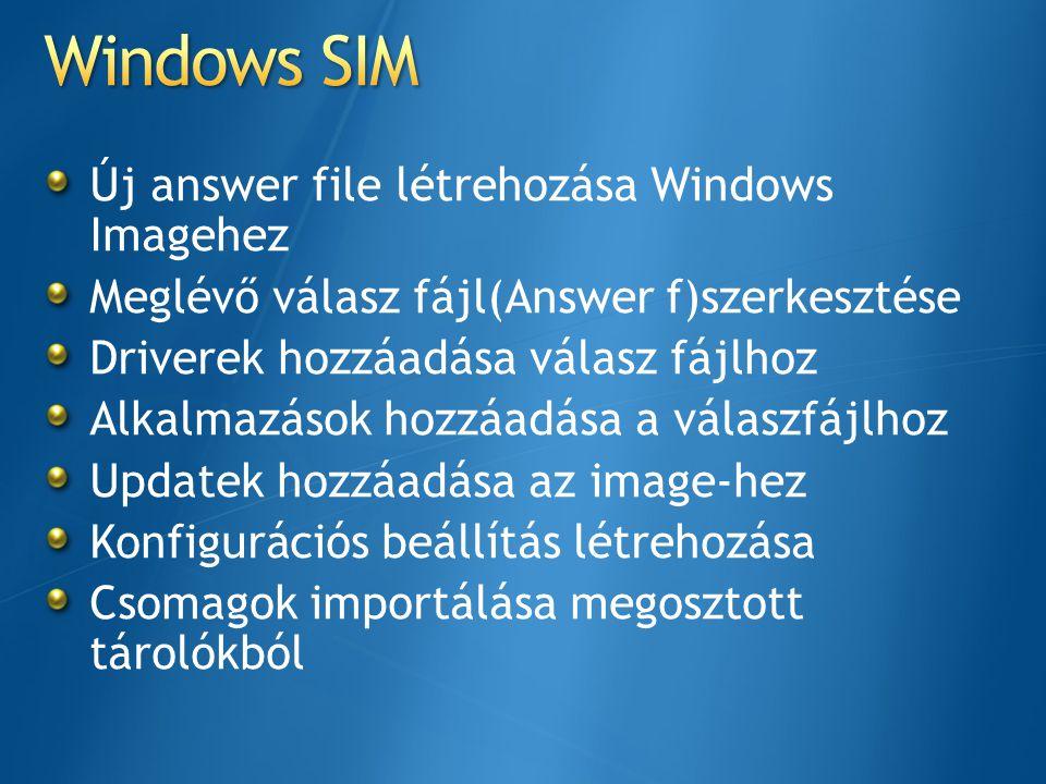 Új answer file létrehozása Windows Imagehez Meglévő válasz fájl(Answer f)szerkesztése Driverek hozzáadása válasz fájlhoz Alkalmazások hozzáadása a vál