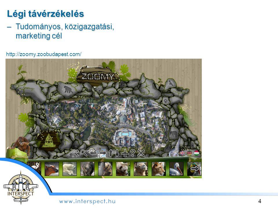 http://zoomy.zoobudapest.com/ Légi távérzékelés –Tudományos, közigazgatási, marketing cél 4
