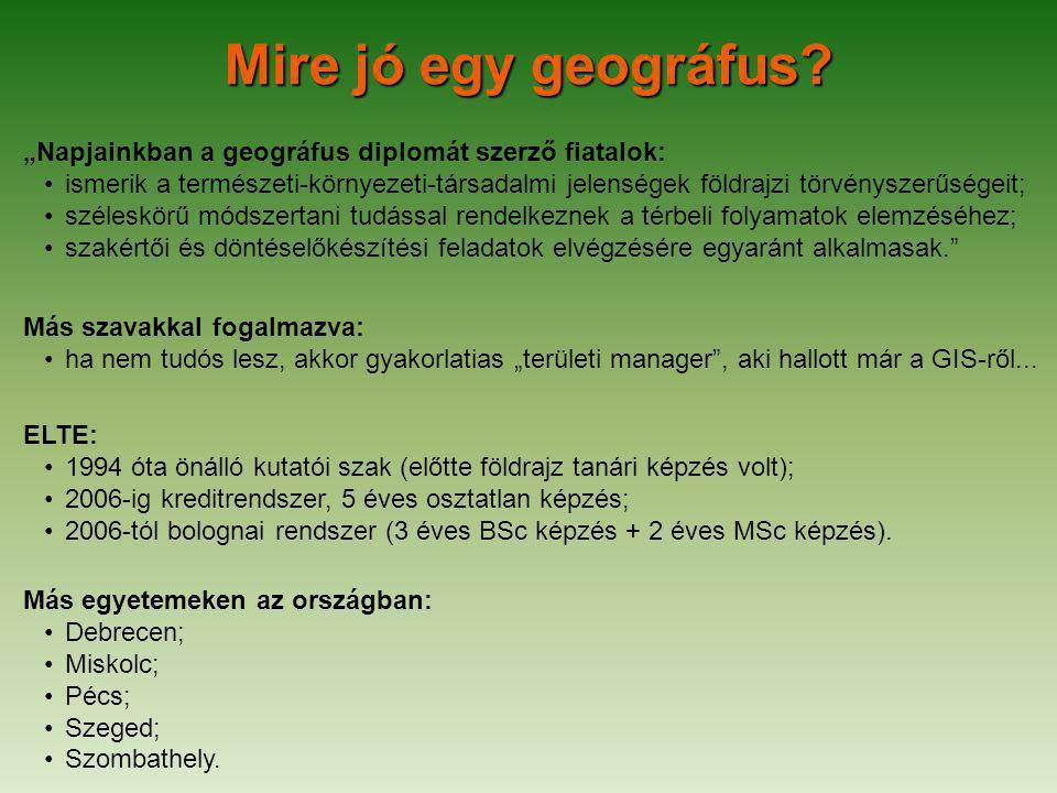 """Mire jó egy geográfus? """"Napjainkban a geográfus diplomát szerző fiatalok: ismerik a természeti-környezeti-társadalmi jelenségek földrajzi törvényszerű"""