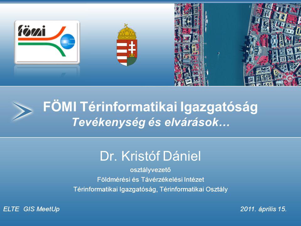 FÖMI Térinformatikai Igazgatóság Tevékenység és elvárások… Dr. Kristóf Dániel osztályvezető Földmérési és Távérzékelési Intézet Térinformatikai Igazga