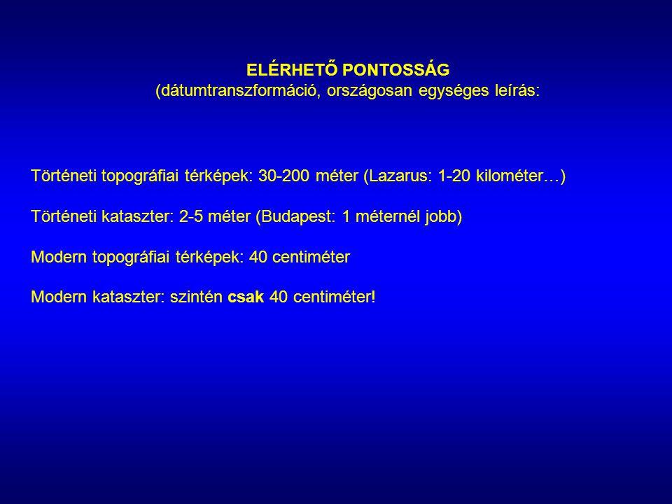 ELÉRHETŐ PONTOSSÁG (dátumtranszformáció, országosan egységes leírás: Történeti topográfiai térképek: 30-200 méter (Lazarus: 1-20 kilométer…) Történeti