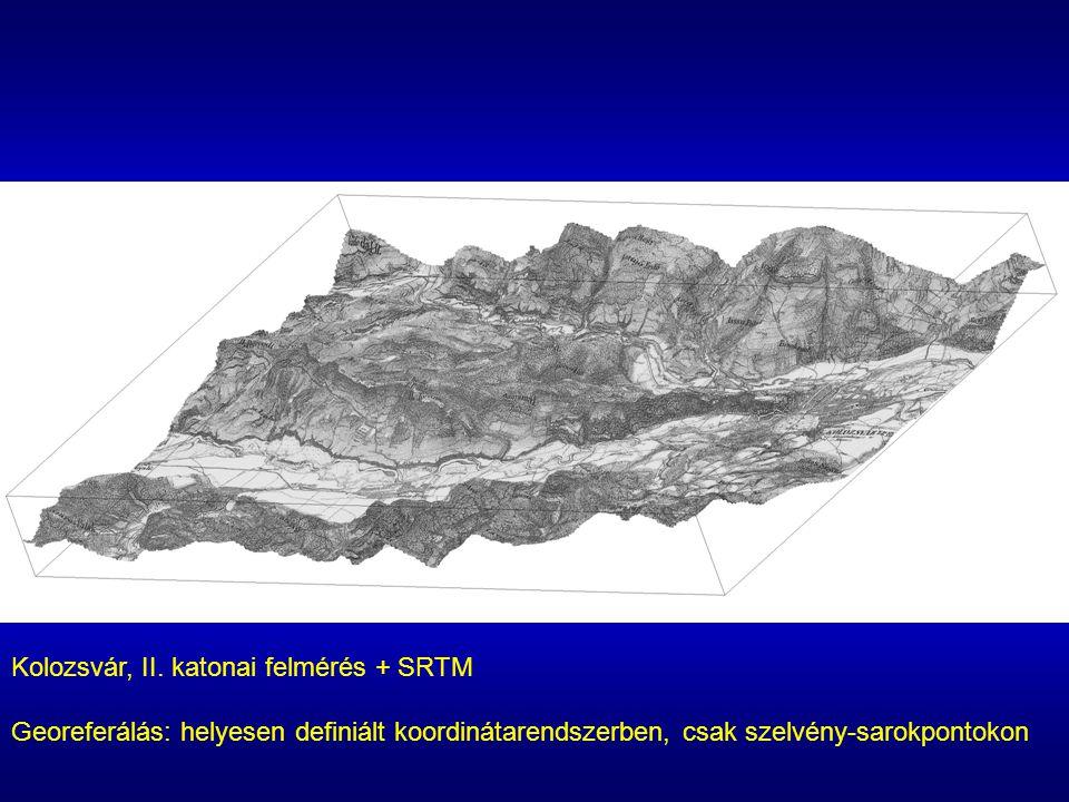 Kolozsvár, II. katonai felmérés + SRTM Georeferálás: helyesen definiált koordinátarendszerben, csak szelvény-sarokpontokon