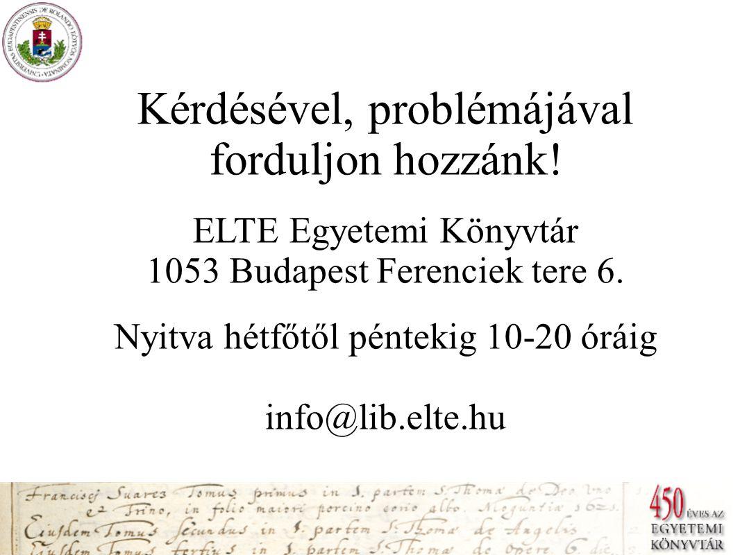Kérdésével, problémájával forduljon hozzánk. ELTE Egyetemi Könyvtár 1053 Budapest Ferenciek tere 6.