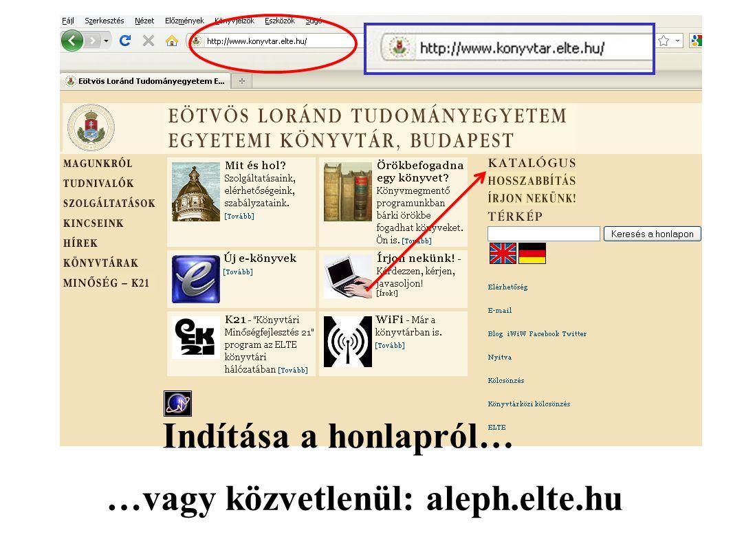 Indítása a honlapról… …vagy közvetlenül: aleph.elte.hu