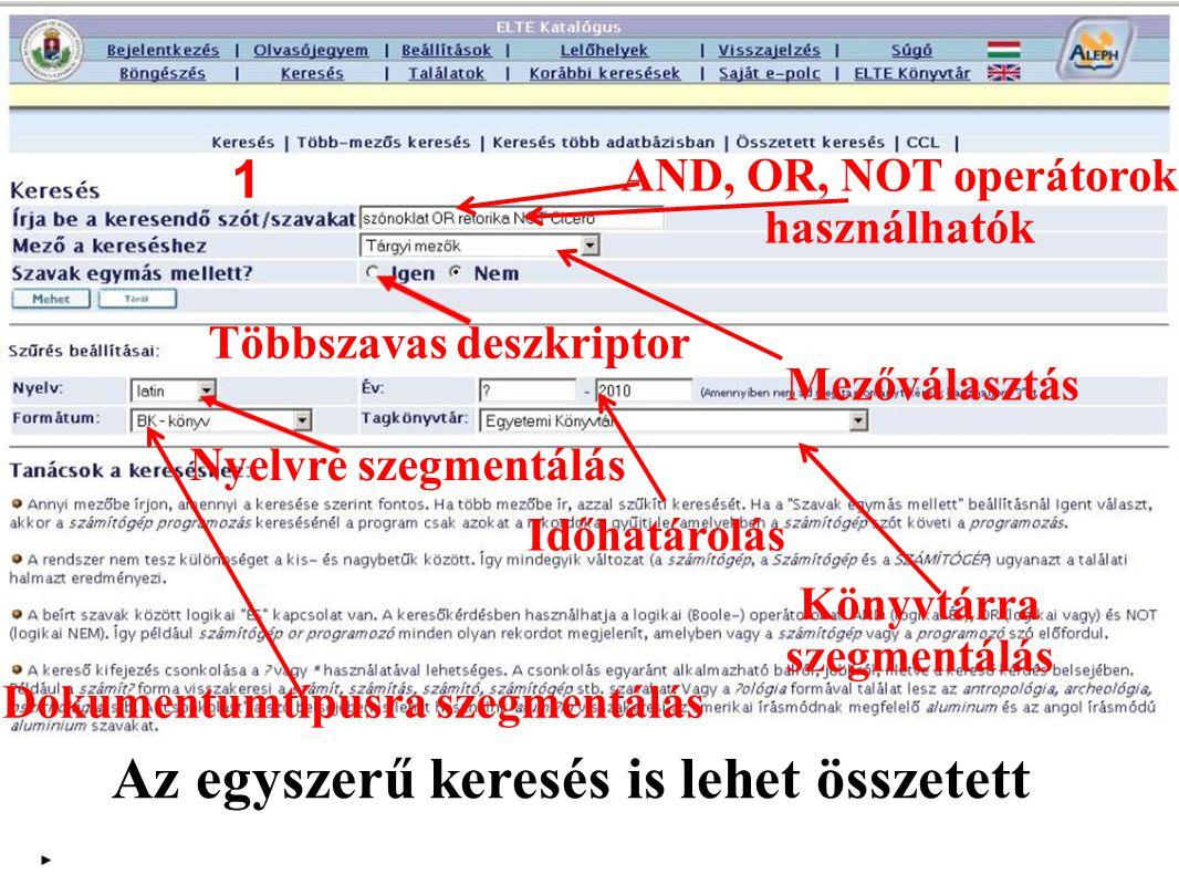 Az egyszerű keresés is lehet összetett AND, OR, NOT operátorok használhatók Mezőválasztás Többszavas deszkriptor Nyelvre szegmentálás Dokumentumtípusra szegmentálás Könyvtárra szegmentálás Időhatárolás 1