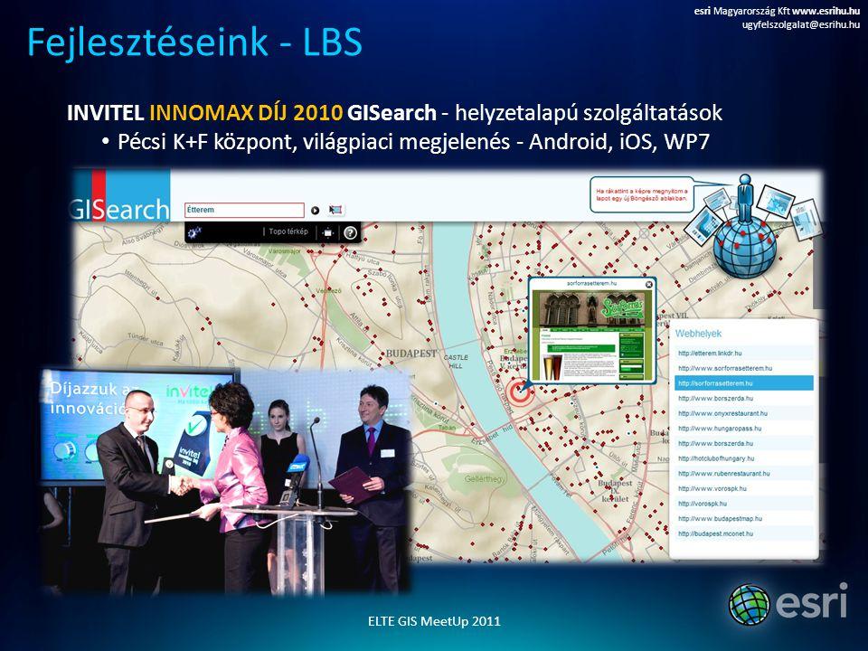 INVITEL INNOMAX DÍJ 2010 GISearch - helyzetalapú szolgáltatások Pécsi K+F központ, világpiaci megjelenés - Android, iOS, WP7 Fejlesztéseink - LBS esri
