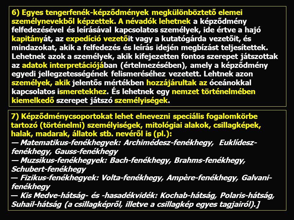 6) Egyes tengerfenék-képződmények megkülönböztető elemei személynevekből képzettek. A névadók lehetnek a képződmény felfedezésével és leírásával kapcs